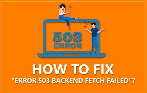 What is Error 503 Backend Fetch Failed and How to resolve