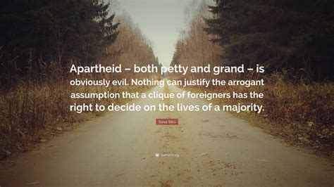 """Steve Biko Quote: """"Apartheid – both petty and grand – is"""